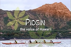 Pidgin: The Voice of Hawai'i